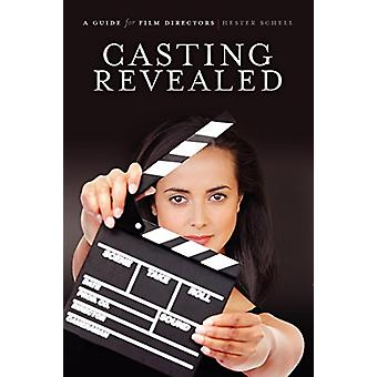 Casting Revealed - A Guide for Film Directors by Hester Schell - 97819