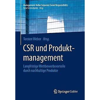 CSR und Produktmanagement  Langfristige Wettbewerbsvorteile durch nachhaltige Produkte by Weber & Torsten