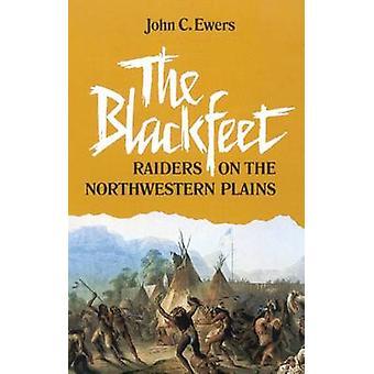 The Blackfeet Raiders on the Northwestern Plains by Ewers & John C.