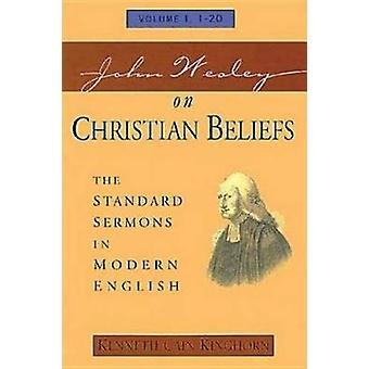 John Wesley on Christian Beliefs Volume 1 The Standard Sermons in Modern English Volume 1 120 by Kinghorn & Kenneth C.