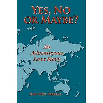 Yes No or Maybe an Adventurous Love Story by Perkins & Jean Neel