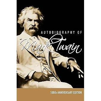 Autobiography of Mark Twain  100th Anniversary Edition by Twain & Mark