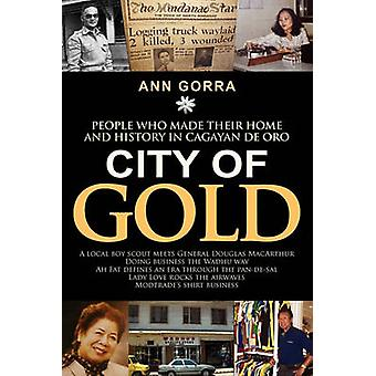 City of Gold People Who Made Their Home and History in Cagayan de Oro by Gorra & Ann