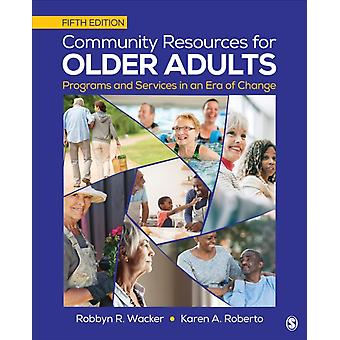 Community Resources for Older Adults Programs and Services in an Era of Change by Wacker & Robbyn R.