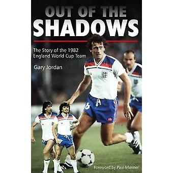 Out of the Shadows - The Story of the 1982 England World Cup Team by G