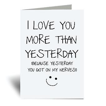 أحبك أكثر من أمس لأن أمس حصلت على أعصابي A6 بطاقة المعايدة