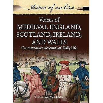 Voices of Medieval England Scotland Ireland and Wales Contemporary Accounts of Daily Life by Mitchell & Linda