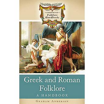 Greek and Roman Folklore A Handbook by Anderson & Graham
