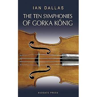 The Ten Symphonies of Gorka Konig by Dallas & Ian