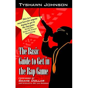 The Basic Guide to Get in the Rap Game by Johnson & Tyshawn