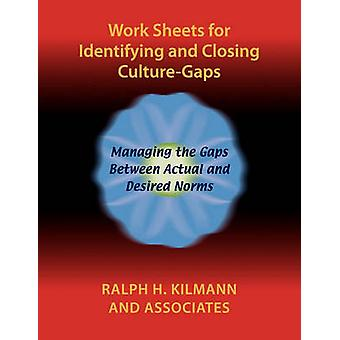 Work Sheets for Identifying and Closing CultureGaps by Kilmann & Ralph H.