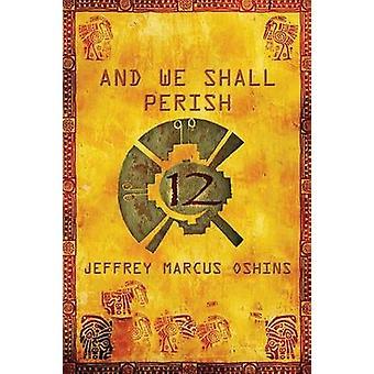 And We Shall Perish by Jeffrey & Marcus Oshins