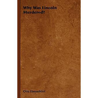 Why Was Lincoln Murdered by Eisenschiml & Otto