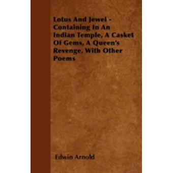 Lotus And Jewel  Containing In An Indian Temple A Casket Of Gems A Queens Revenge With Other Poems by Arnold & Edwin