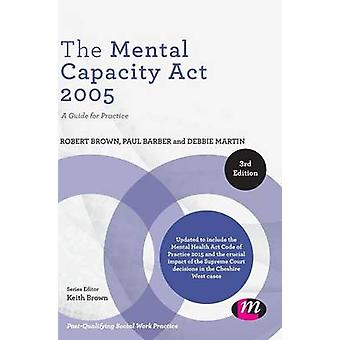 The Mental Capacity Act 2005 by Brown & Robert E