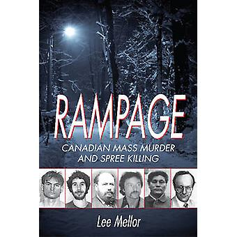 Rampage Canadian Mass Murder and Spree Killing by Mellor & Lee