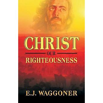 Christ Our Righteousness by Waggoner & E. J.