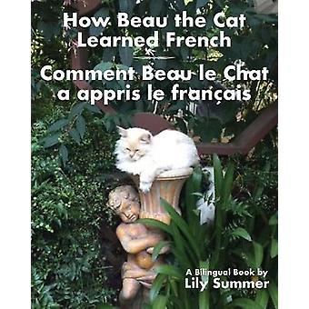 How Beau the Cat Learned French  Comment Beau le Chat a appris le Franais A Bilingual Book by Summer & Lily