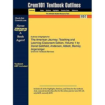 Outlines  Highlights for The American Journey Teaching and Learning Classroom Edition Volume 1 by David Goldfield Anderson Abbott Barney Argersinger by Cram101 Textbook Reviews