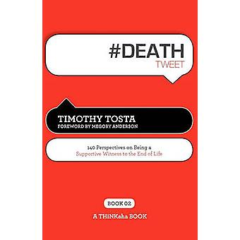 DEATH tweet Book02 140 Perspectives on Being a Supportive Witness to the End of Life by Tosta & Timothy