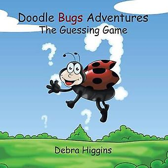 Doodle Bugs Adventures The Guessing Game by Higgins & Debra