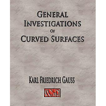 General Investigations Of Curved Surfaces  Unabridged by Carl Friedrich Gauss &