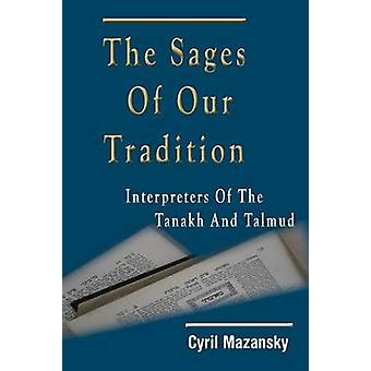 The Sages of Our Tradition Interpreters of the Tanakh and Talmud by Mazansky & Cyril