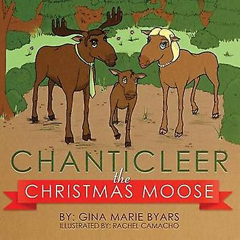 Chanticleer the Christmas Moose by Byars & Gina Marie