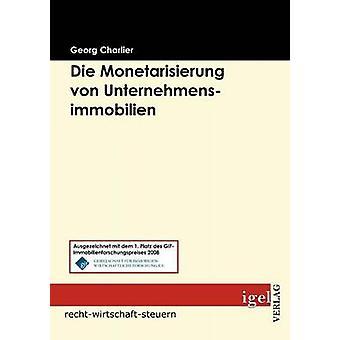 Die Monetarisierung von Unternehmensimmobilien by Charlier & Georg