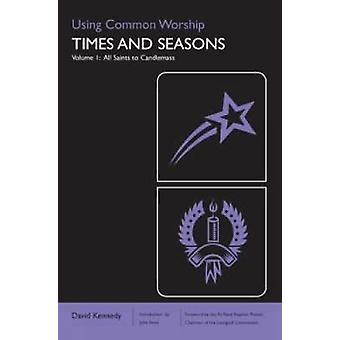Using Common Worship Times and Seasons part 1  All Saints to Candlemas by Kennedy & David