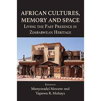 African Cultures Memory and Space. Living the Past Presence in Zimbabwean Heritage by Mawere & Munyaradzi