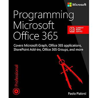 Programming Microsoft Office 365 includes Current Book Service Covers Microsoft Graph Office 365 applications SharePoint Addins Office 365 Groups and more by Paolo Pialorsi