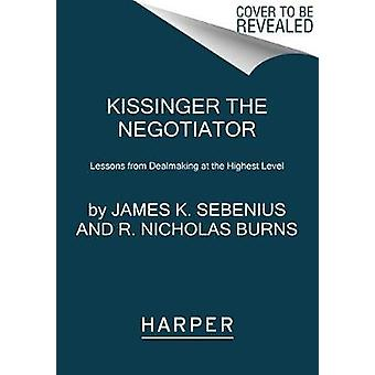 Kissinger the Negotiator - Lessons from Dealmaking at the Highest Leve