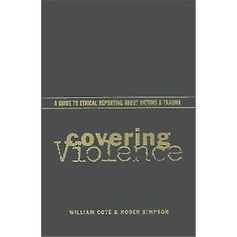 Covering Violence - A Guide to Ethical Reporting About Victims and Tra