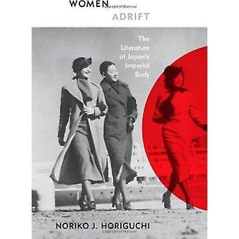 Women Adrift - The Literature of Japan's Imperial Body door Noriko J. Ho