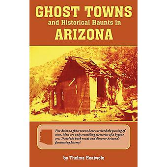 Ghost Towns & Historical Haunts In Arizona by Thelma Heatwole - 9