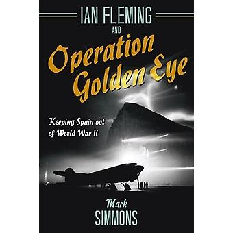 Ian Fleming and Operation Golden Eye - Keeping Spain out of World War