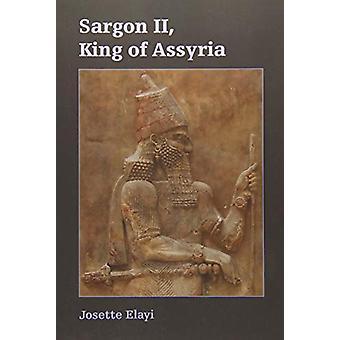 Sargon II - King of Assyria by Josette Elayi - 9781628371772 Book