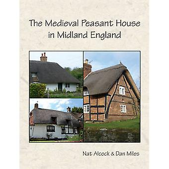 The Medieval Peasant House in Midland England di Nat Alcock - Dan Mil
