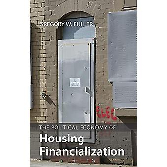 Gregory W. Fulle: The Political Economy of Housing Financialization