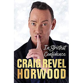 In Strictest Confidence by Craig Revel Horwood - 9781789290202 Book