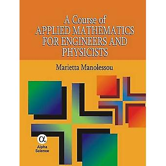 A Course of Applied Mathematics for Engineers and Physicists by Marie