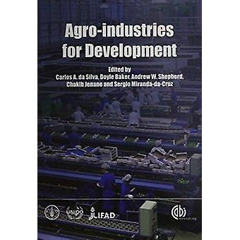 Agro-industries for Development by C.A. Da Silva - D. Baker - A.W. Sh