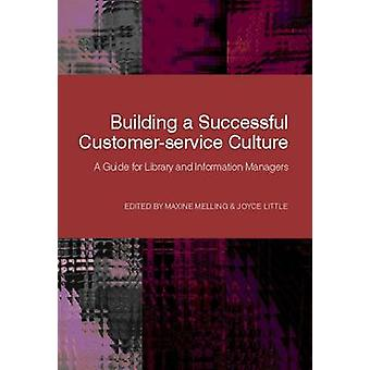Building a Successful Customer-service Culture - A Guide for Library a