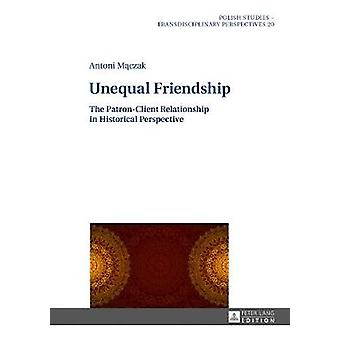 Unequal Friendship - The Patron-Client Relationship in Historical Pers