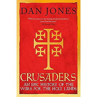Crusaders - An Epic History of the Wars for the Holy Lands by Dan Jone