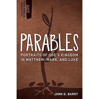 Parables - Portraits of God's Kingdom in Matthew - Mark - and Luke by