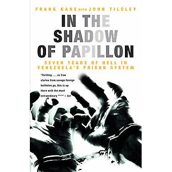 Frank Kane & John Tilsley: In the Shadow of Papillon Seven Years of Hell in Venezuelas Prison System