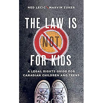 The Law is (Not) for Kids - A Legal Rights Guide for Canadian Children