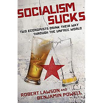 Socialism Sucks - Two Economists Drink Their Way Through the Unfree Wo